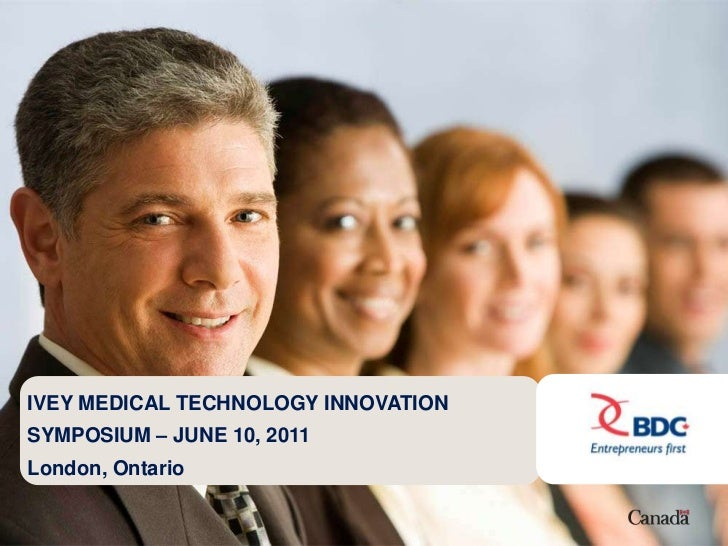 IVEY MEDICAL TECHNOLOGY INNOVATIONSYMPOSIUM – JUNE 10, 2011London, Ontario