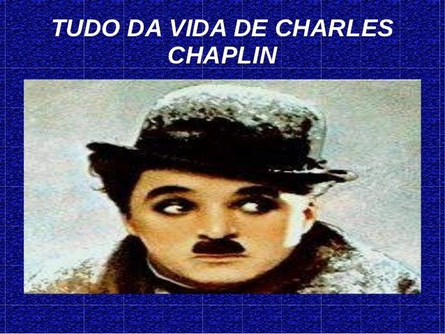 TUDO DA VIDA DE CHARLES        CHAPLIN