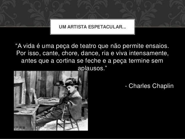 Charles Chaplin Frases A Vida é Uma Peça De Teatro: Charles Chaplin
