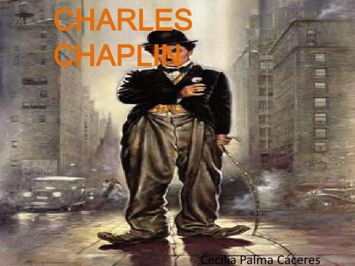 CHARLES CHAPLIN<br />Cecilia Palma Cáceres<br />