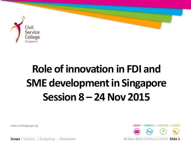 Role of innovation in FDI and SME development in Singapore Session 8 – 24 Nov 2015 Scope | Viability | Budgeting | Discuss...