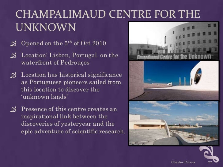 CHAMPALIMAUD CENTRE FOR THE UNKNOWN Opened on the 5th of Oct 2010 Location: Lisbon, Portugal. on the  waterfront of Pedr...