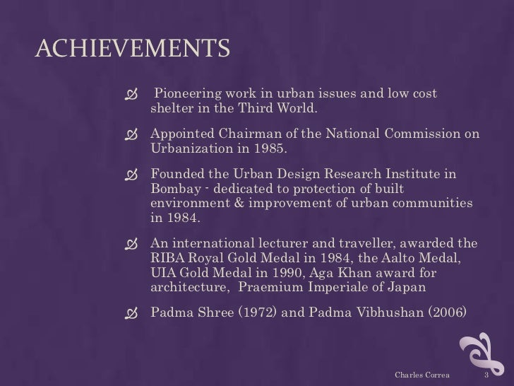ACHIEVEMENTS         Pioneering work in urban issues and low cost         shelter in the Third World.      Appointed Cha...
