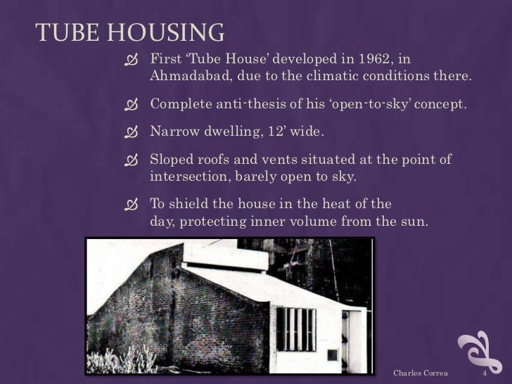 TUBE HOUSING      First 'Tube House' developed in 1962, in       Ahmadabad, due to the climatic conditions there.      C...