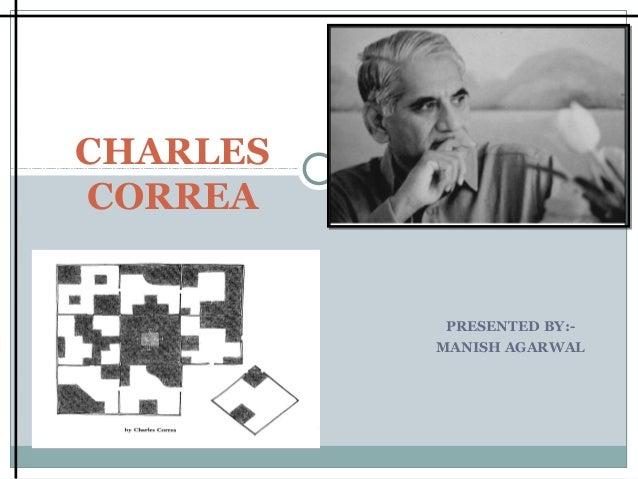 CHARLES CORREA  PRESENTED BY:MANISH AGARWAL