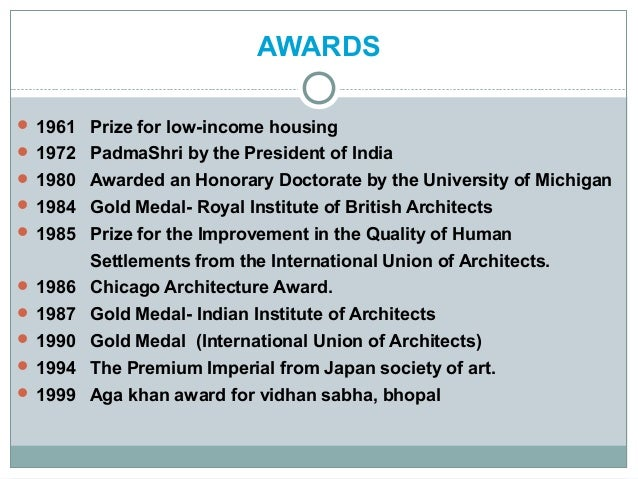 AWARDS  1961 Prize for low-income housing  1972 PadmaShri by the President of India  1980 Awarded an Honorary Doctorate...