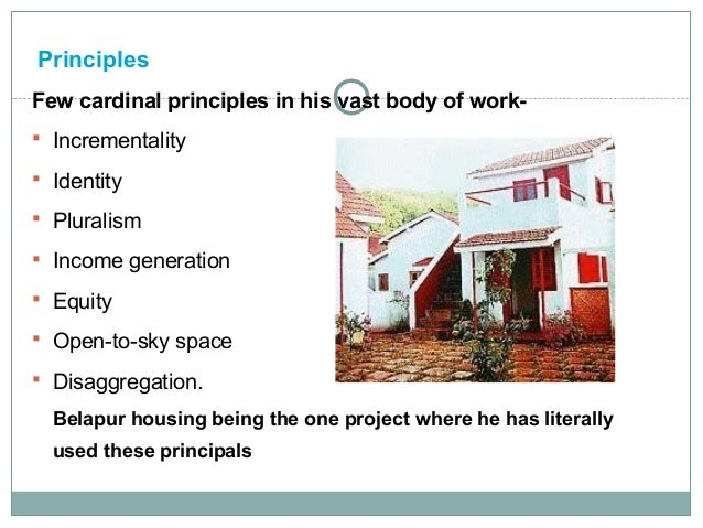 Principles Few cardinal principles in his vast body of work Incrementality  Identity  Pluralism  Income generation  E...