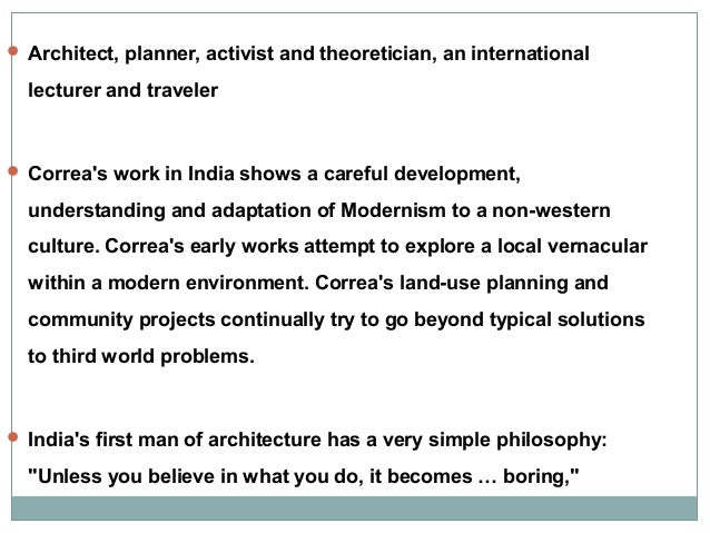  Architect, planner, activist and theoretician, an international  lecturer and traveler   Correa's work in India shows a...