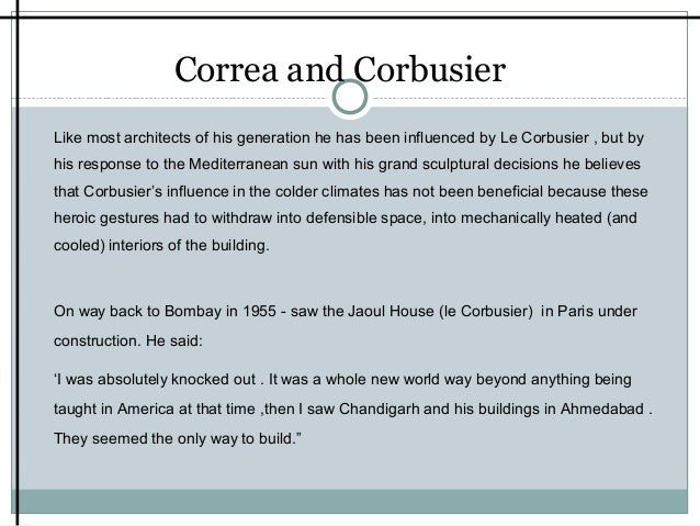 CorreaandCorbusier  Like most architects of his generation he has been influenced by Le Corbusier , but by...