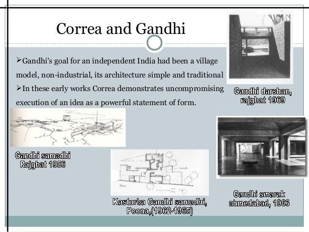 CorreaandGandhi Gandhi'sgoalforanindependentIndiahadbeenavillage model,non-industrial,itsarchitecturesimp...