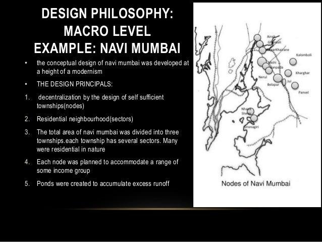 DESIGN PHILOSOPHY: MACRO LEVEL EXAMPLE: NAVI MUMBAI • the conceptual design of navi mumbai was developed at a height of a ...