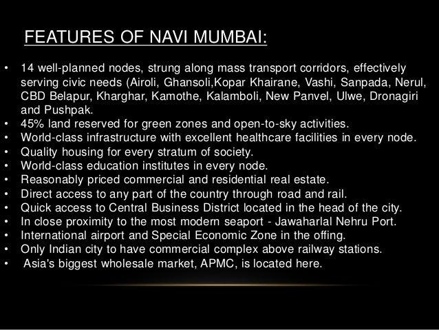 FEATURES OF NAVI MUMBAI: • 14 well-planned nodes, strung along mass transport corridors, effectively serving civic needs (...