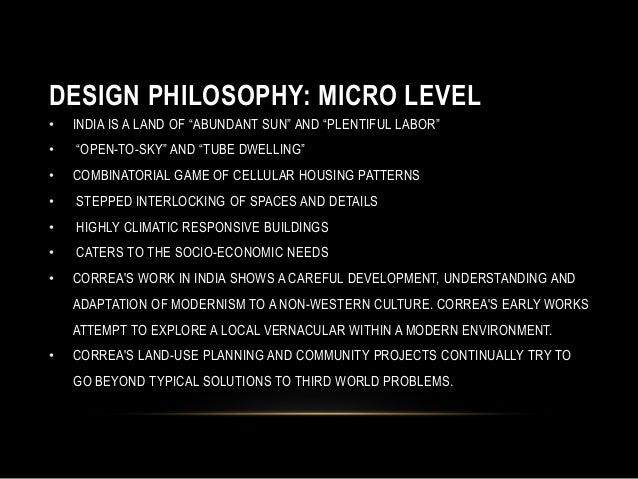 """DESIGN PHILOSOPHY: MICRO LEVEL • INDIA IS A LAND OF """"ABUNDANT SUN"""" AND """"PLENTIFUL LABOR"""" • """"OPEN-TO-SKY"""" AND """"TUBE DWELLIN..."""