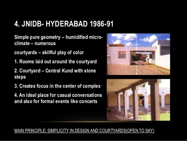 4. JNIDB- HYDERABAD 1986-91 Simple pure geometry – humidified micro- climate – numerous courtyards – skillful play of colo...