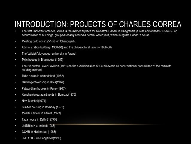 INTRODUCTION: PROJECTS OF CHARLES CORREA • The first important order of Correa is the memorial place for Mahatma Gandhi in...