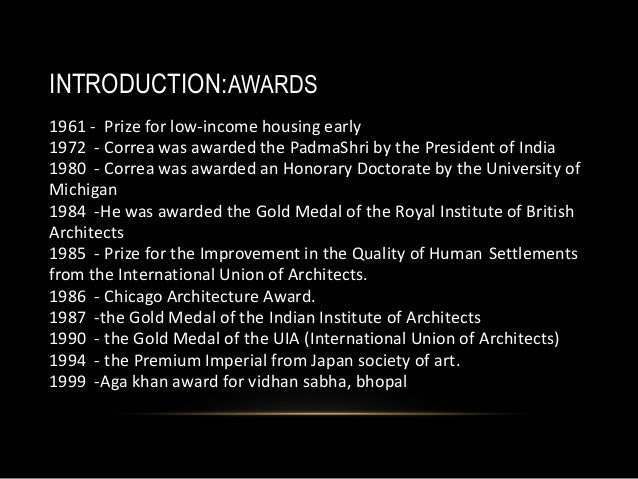INTRODUCTION:AWARDS 1961 - Prize for low-income housing early 1972 - Correa was awarded the PadmaShri by the President of ...