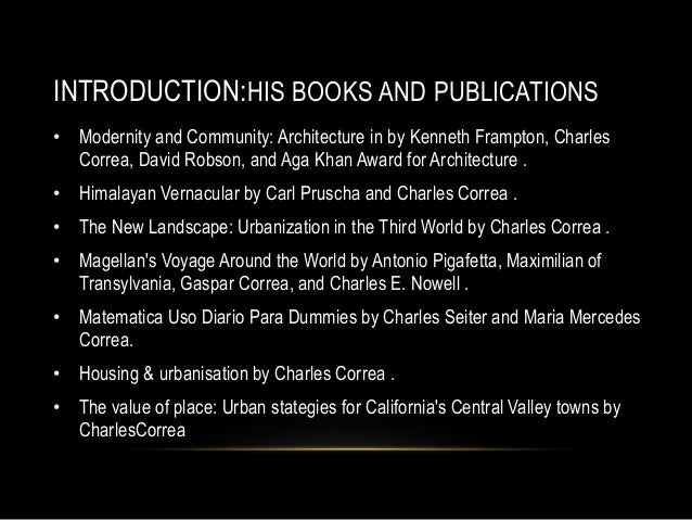 INTRODUCTION:HIS BOOKS AND PUBLICATIONS • Modernity and Community: Architecture in by Kenneth Frampton, Charles Correa, Da...