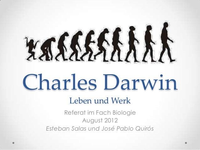 Charles DarwinLeben und WerkReferat im Fach BiologieAugust 2012Esteban Salas und José Pablo Quirós