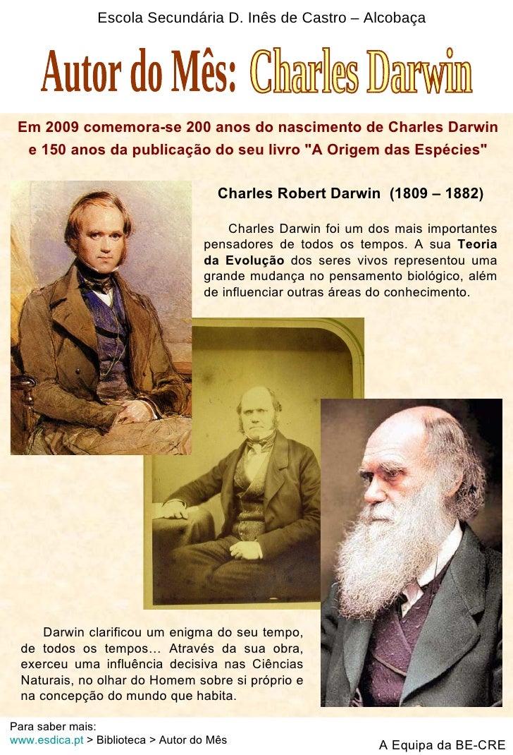 Escola Secundária D. Inês de Castro – Alcobaça Em 2009 comemora-se 200 anos do nascimento de Charles Darwin e 150 anos da ...