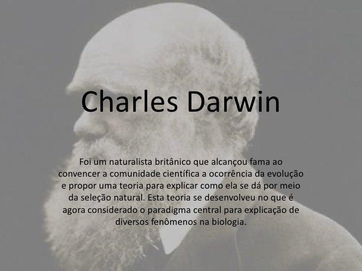 Charles Darwin<br />Foi um naturalista britânico que alcançou fama ao convencer a comunidade científica a ocorrência da ev...