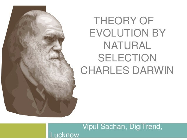 THEORY OF EVOLUTION BY NATURAL SELECTION CHARLES DARWIN Vipul Sachan, DigiTrend, Lucknow