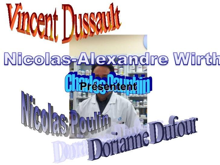 Charles Dauphin Vincent Dussault Nicolas Poulin Dorianne Dufour  Présentent