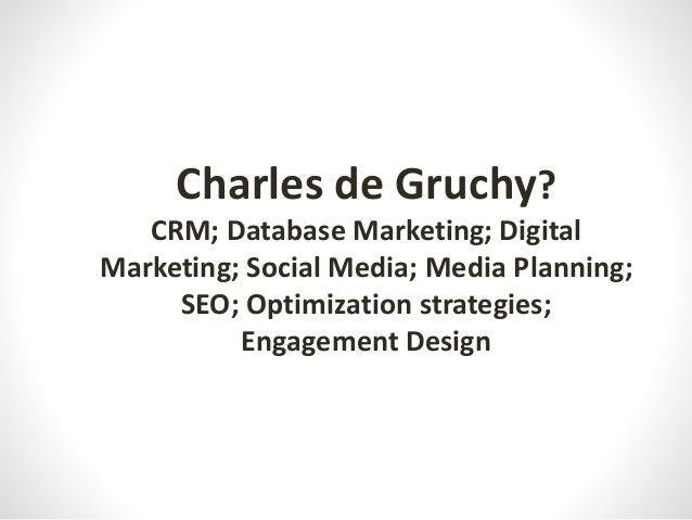 Charles de Gruchy? CRM; Database Marketing; Digital Marketing; Social Media; Media Planning; SEO; Optimization strategies;...