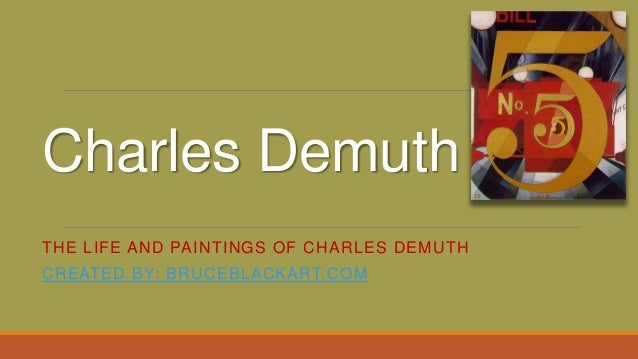 Charles DemuthTHE LIFE AND PAINTINGS OF CHARLES DEMUTHCREATED BY: BRUCEBLACKART.COM