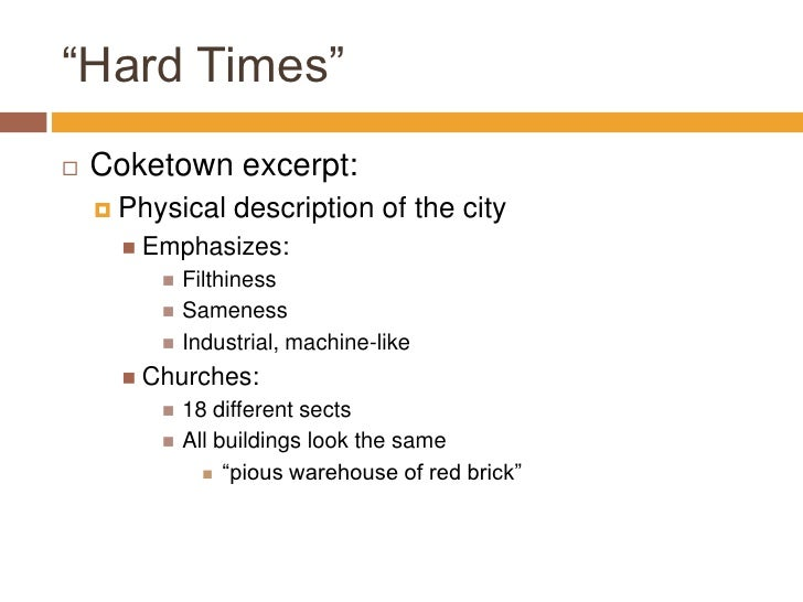 hard times coketown Hard times is very based on materialism • utilitarianism reflects the necessity to reach happiness, but as an economic, material achievement • materialism was the attitude of society to.