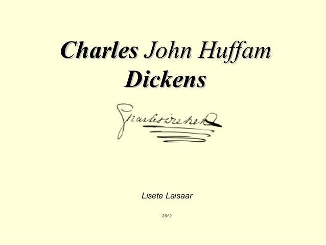 CharlesCharles John HuffamJohn Huffam DickensDickens Lisete Laisaar 2012