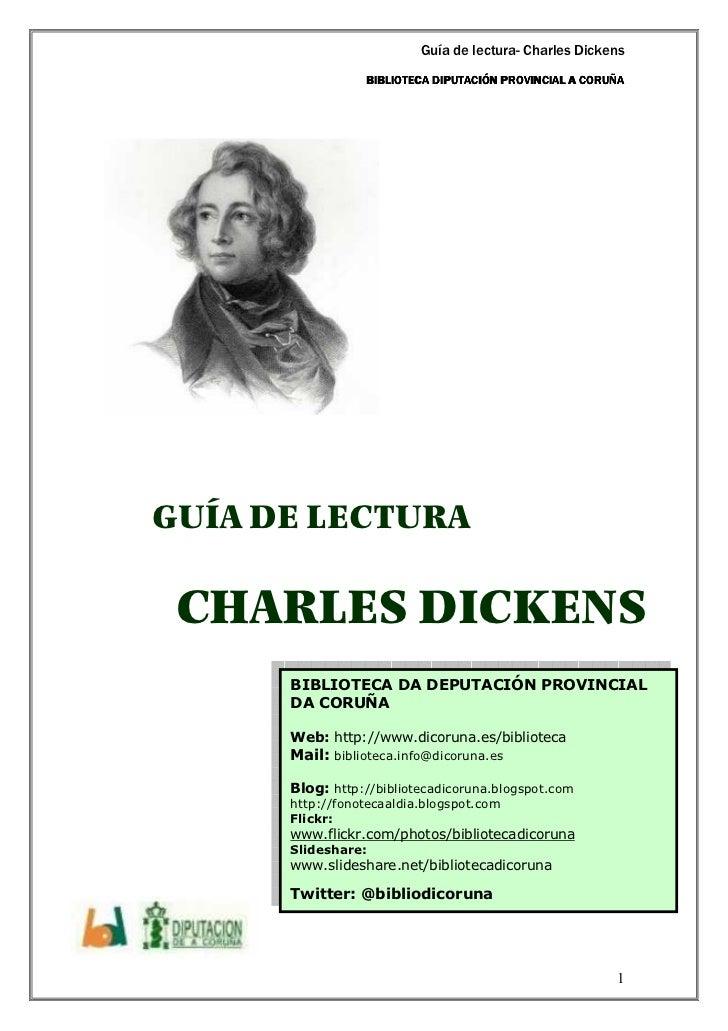 Guía de lectura- Charles Dickens                 BIBLIOTECA DIPUTACIÓN PROVINCIAL A CORUÑAGUÍA DE LECTURA CHARLES DICKENS ...