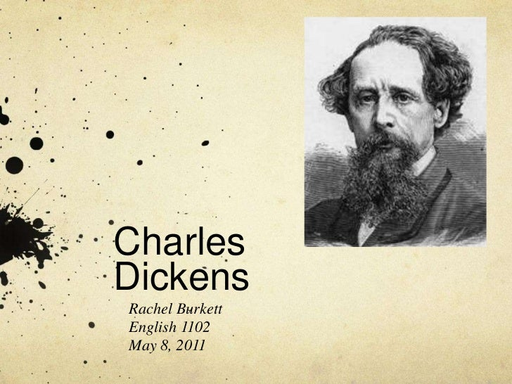 Charles Dickens<br />Rachel Burkett<br />English 1102<br />May 8, 2011<br />