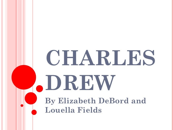 CHARLES DREW  By Elizabeth DeBord and Louella Fields