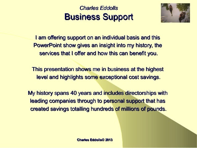 Charles Eddolls© 2013Charles Eddolls© 2013Charles EddollsCharles EddollsBusiness SupportBusiness SupportI am offering supp...
