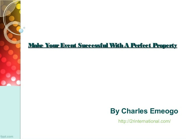 Make YourEvent Successful With A Perfect PropertyMake YourEvent Successful With A Perfect Property By Charles Emeogo http:...