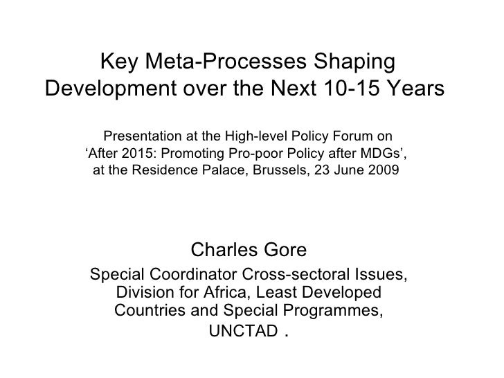 Key Meta-Processes Shaping Development over the Next 10-15 Years         Presentation at the High-level Policy Forum on   ...