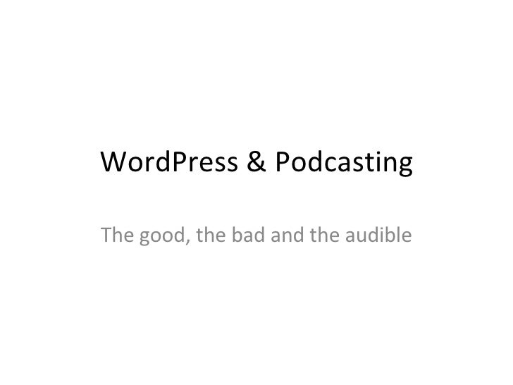 WordPress & Podcasting The good, the bad and the audible