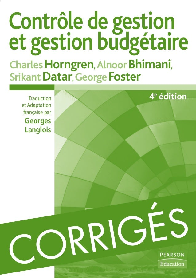 CORRIGÉS CORRIGÉS de Contrôle de gestion et gestion budgétaire Des mêmes auteurs • Comptabilité de gestion, 4e édition • C...