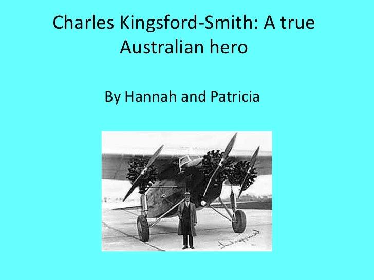 Charles Kingsford-Smith: A true        Australian hero      By Hannah and Patricia
