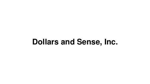 Dollars and Sense, Inc.