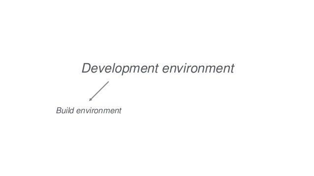 Development environment Build environment