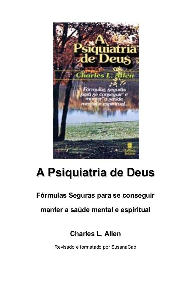 A Psiquiatria de DeusA Psiquiatria de Deus Fórmulas Seguras para se conseguir manter a saúde mental e espiritual Charles L...