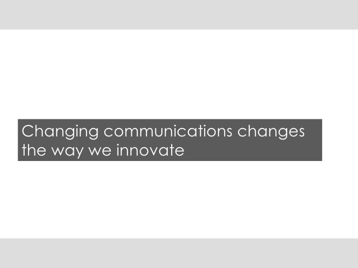 Changing communications changes the way we innovate