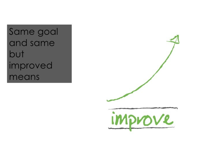 Same goal and same but improved means