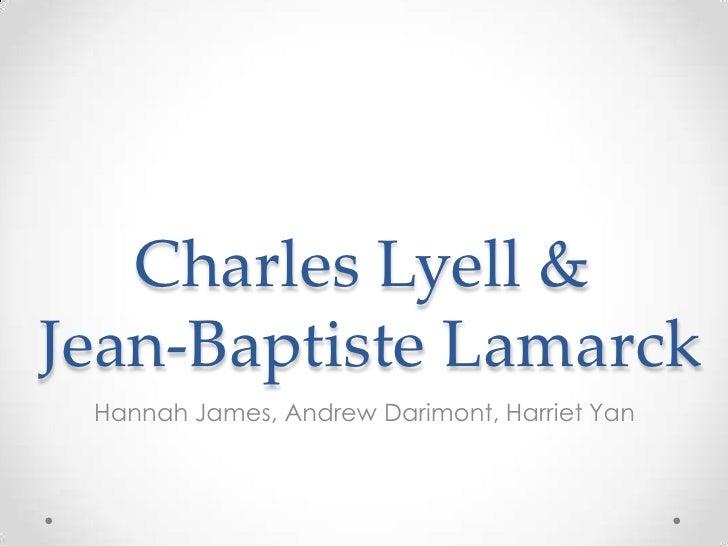 Charles Lyell &Jean-Baptiste Lamarck Hannah James, Andrew Darimont, Harriet Yan