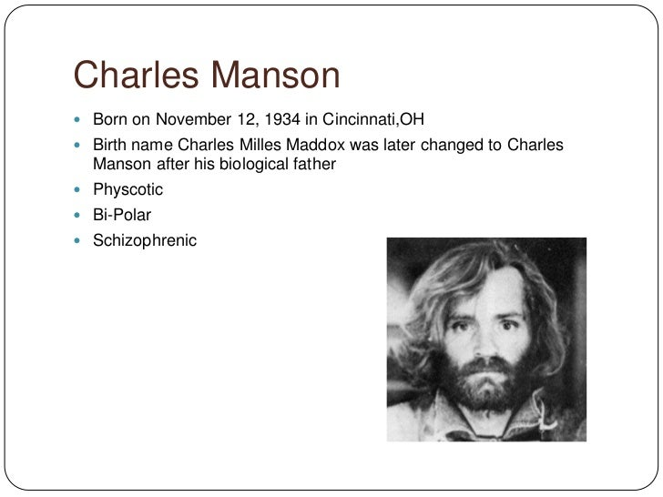 a biography of charles milles manson Dubbed father of world's worst family, manson claimed to be prophet  he was  born charles milles maddox on november 12th, 1934 in ohio to.