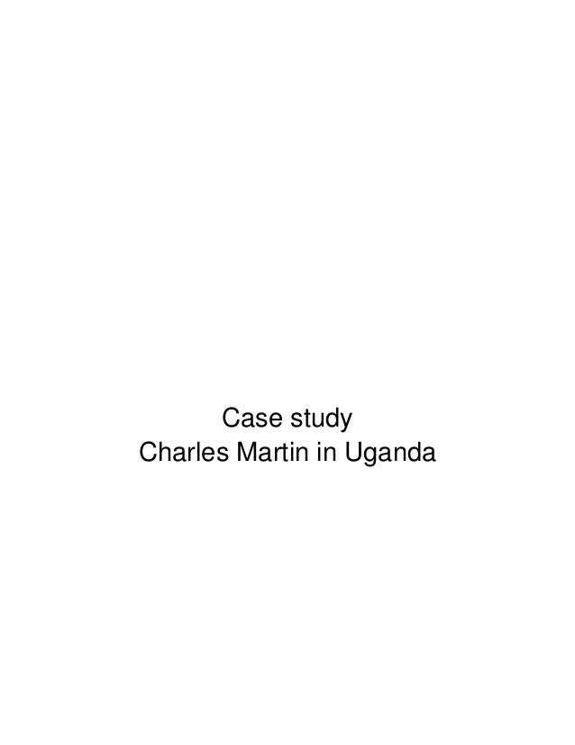 case charles martin in uganda Free essay: charles martin in uganda charles martin, a 29-year-old american  who had worked for hydro generation (hg) for 2 years before.