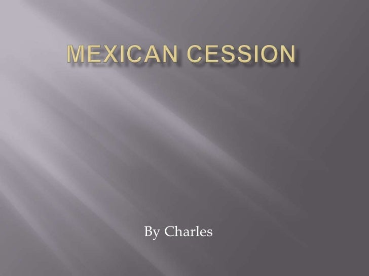 Mexican cession<br />By Charles<br />