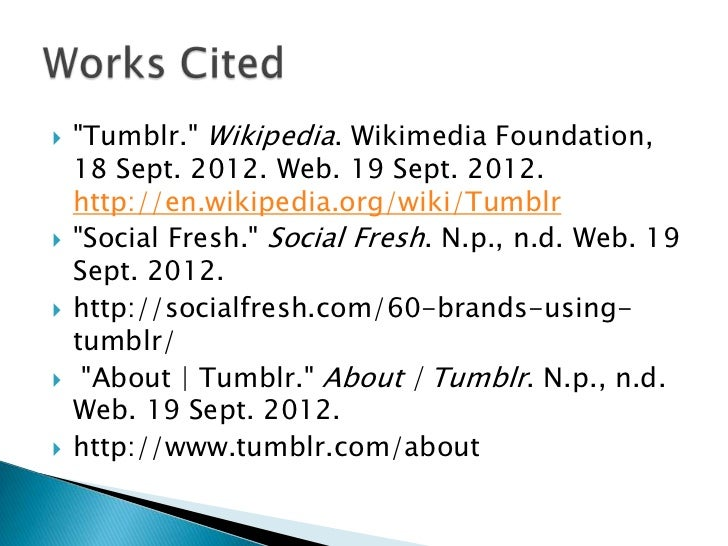 "   ""Tumblr."" Wikipedia. Wikimedia Foundation,    18 Sept. 2012. Web. 19 Sept. 2012.    http://en.wikipedia.org/wiki/Tumbl..."