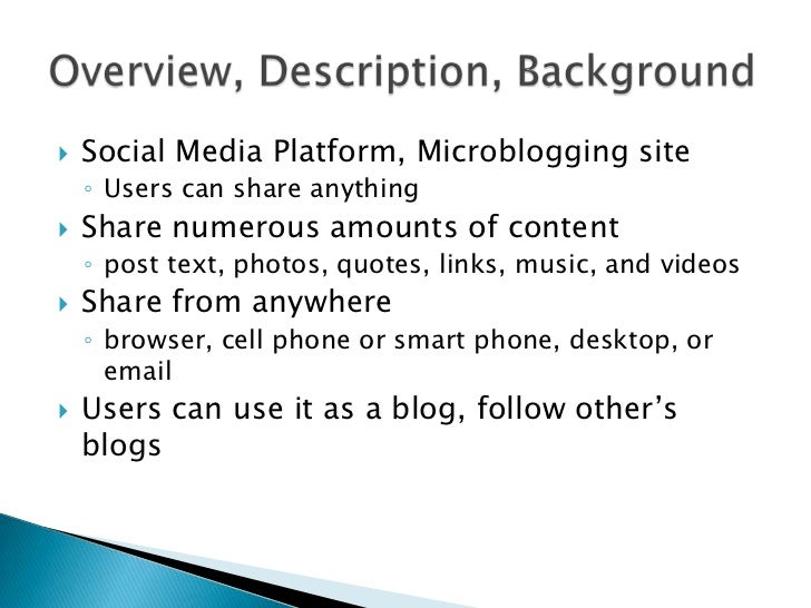    Social Media Platform, Microblogging site    ◦ Users can share anything   Share numerous amounts of content    ◦ post...